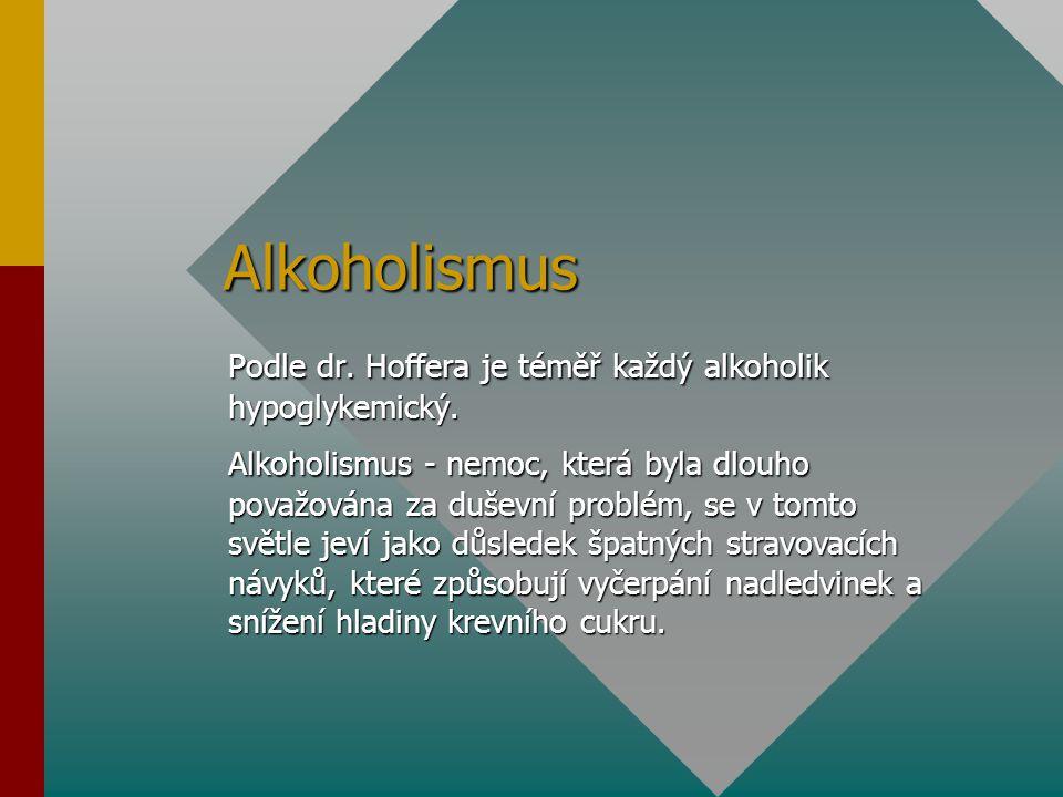 Alkoholismus Podle dr. Hoffera je téměř každý alkoholik hypoglykemický.