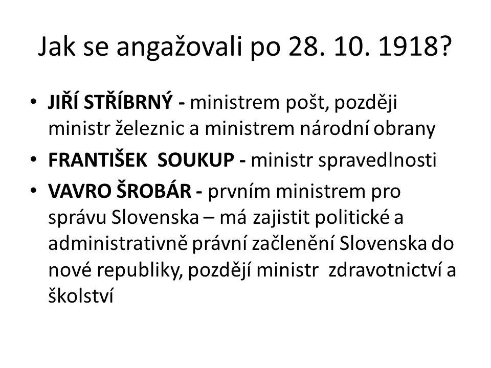 Jak se angažovali po 28. 10. 1918 JIŘÍ STŘÍBRNÝ - ministrem pošt, později ministr železnic a ministrem národní obrany.