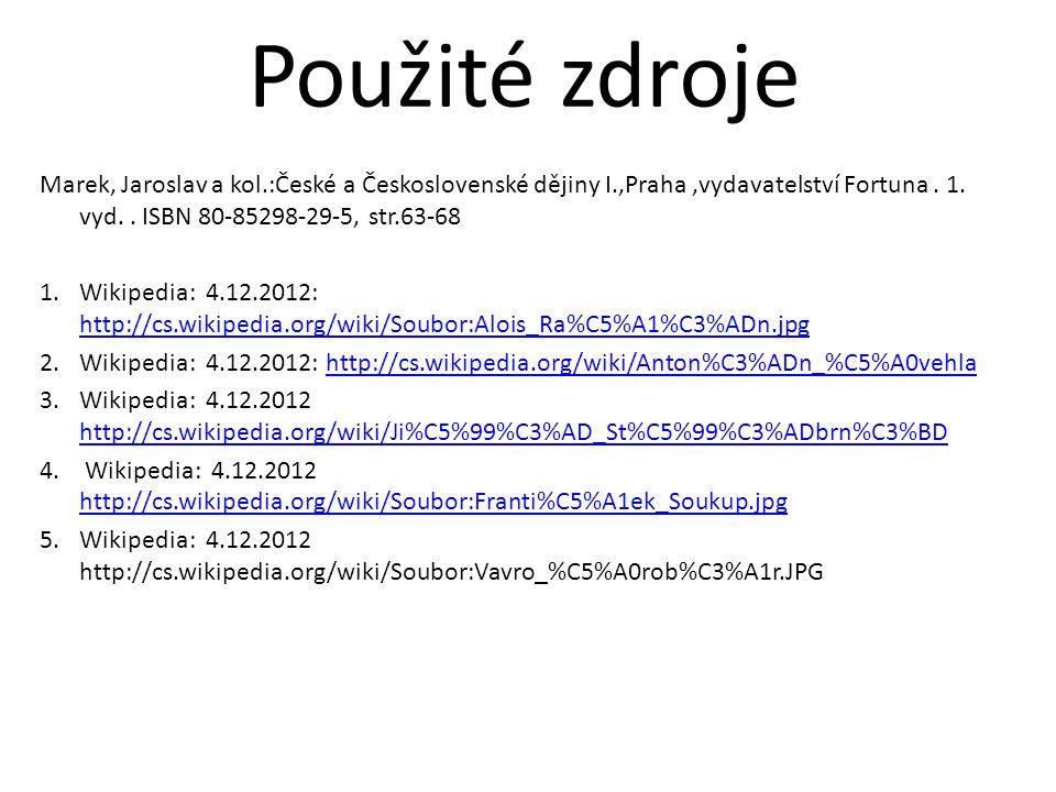 Použité zdroje Marek, Jaroslav a kol.:České a Československé dějiny I.,Praha ,vydavatelství Fortuna . 1. vyd. . ISBN 80-85298-29-5, str.63-68.