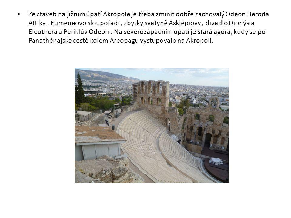 Ze staveb na jižním úpatí Akropole je třeba zmínit dobře zachovalý Odeon Heroda Attika , Eumeneovo sloupořadí , zbytky svatyně Asklépiovy , divadlo Dionýsia Eleuthera a Periklův Odeon .