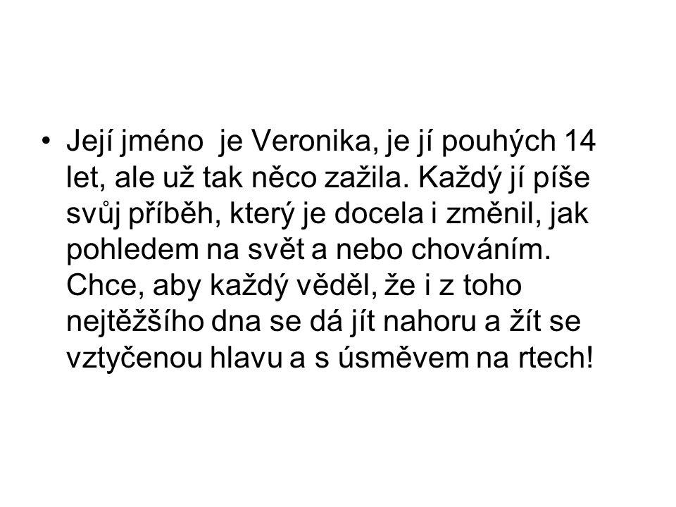 Její jméno je Veronika, je jí pouhých 14 let, ale už tak něco zažila