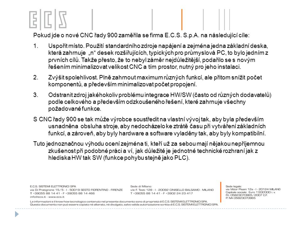 Pokud jde o nové CNC řady 900 zaměřila se firma E. C. S. S. p. A
