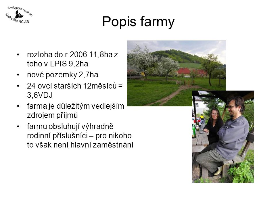 Popis farmy rozloha do r.2006 11,8ha z toho v LPIS 9,2ha