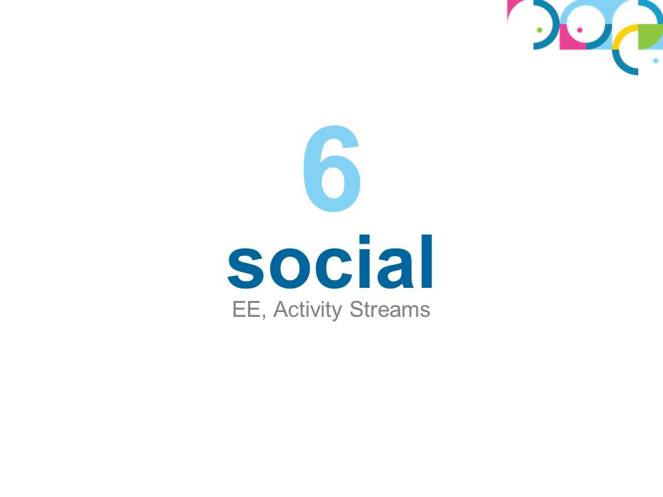 6 social EE, Activity Streams