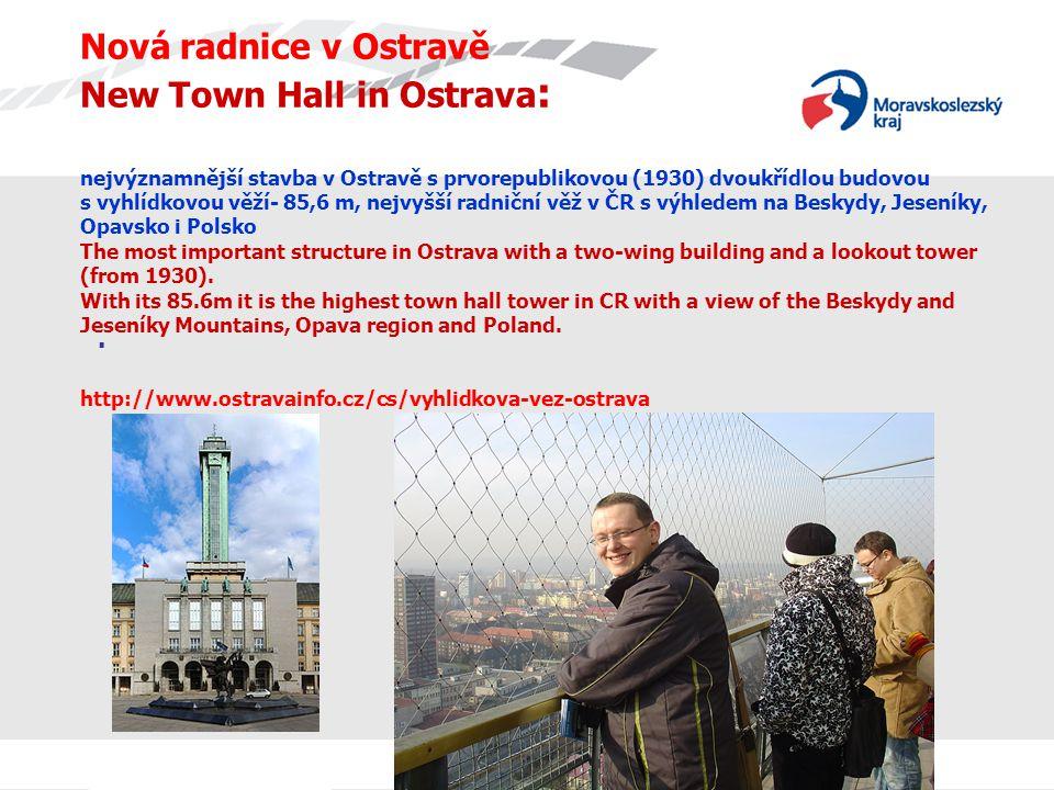 Nová radnice v Ostravě New Town Hall in Ostrava: nejvýznamnější stavba v Ostravě s prvorepublikovou (1930) dvoukřídlou budovou s vyhlídkovou věží- 85,6 m, nejvyšší radniční věž v ČR s výhledem na Beskydy, Jeseníky, Opavsko i Polsko The most important structure in Ostrava with a two-wing building and a lookout tower (from 1930). With its 85.6m it is the highest town hall tower in CR with a view of the Beskydy and Jeseníky Mountains, Opava region and Poland. http://www.ostravainfo.cz/cs/vyhlidkova-vez-ostrava