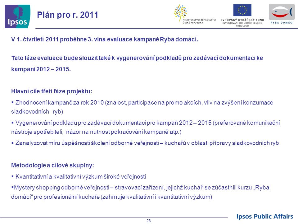 Plán pro r. 2011 V 1. čtvrtletí 2011 proběhne 3. vlna evaluace kampaně Ryba domácí.