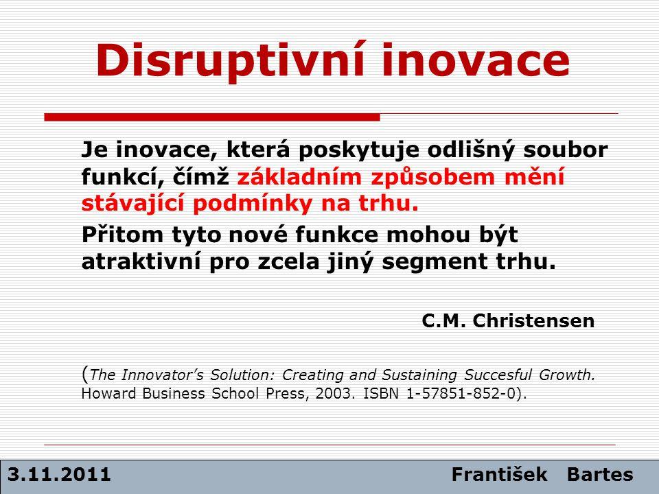 Disruptivní inovace Je inovace, která poskytuje odlišný soubor funkcí, čímž základním způsobem mění stávající podmínky na trhu.