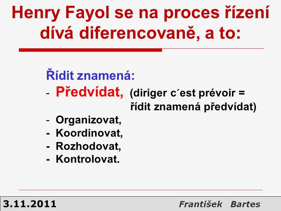 Henry Fayol se na proces řízení dívá diferencovaně, a to: