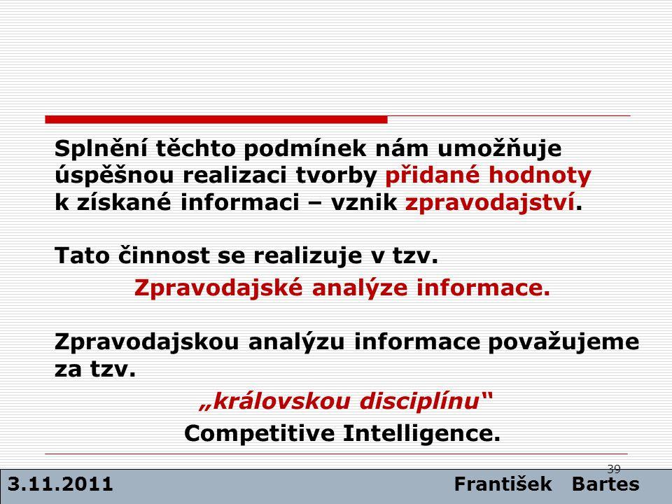 Tato činnost se realizuje v tzv. Zpravodajské analýze informace.