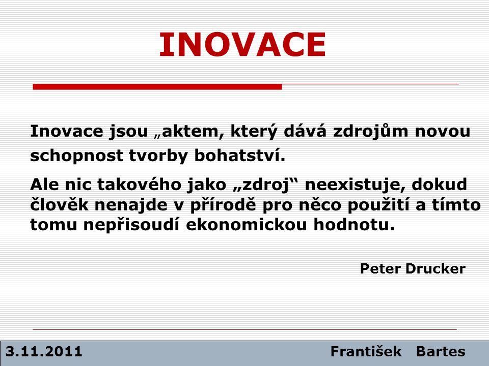 """INOVACE Inovace jsou """"aktem, který dává zdrojům novou schopnost tvorby bohatství."""