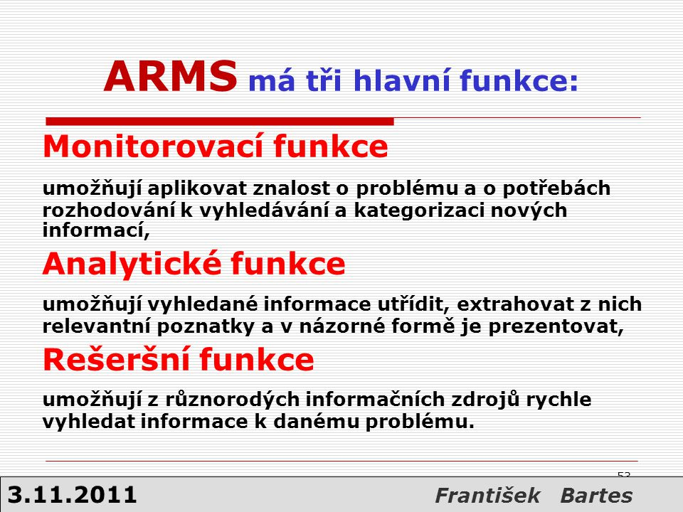 ARMS má tři hlavní funkce: