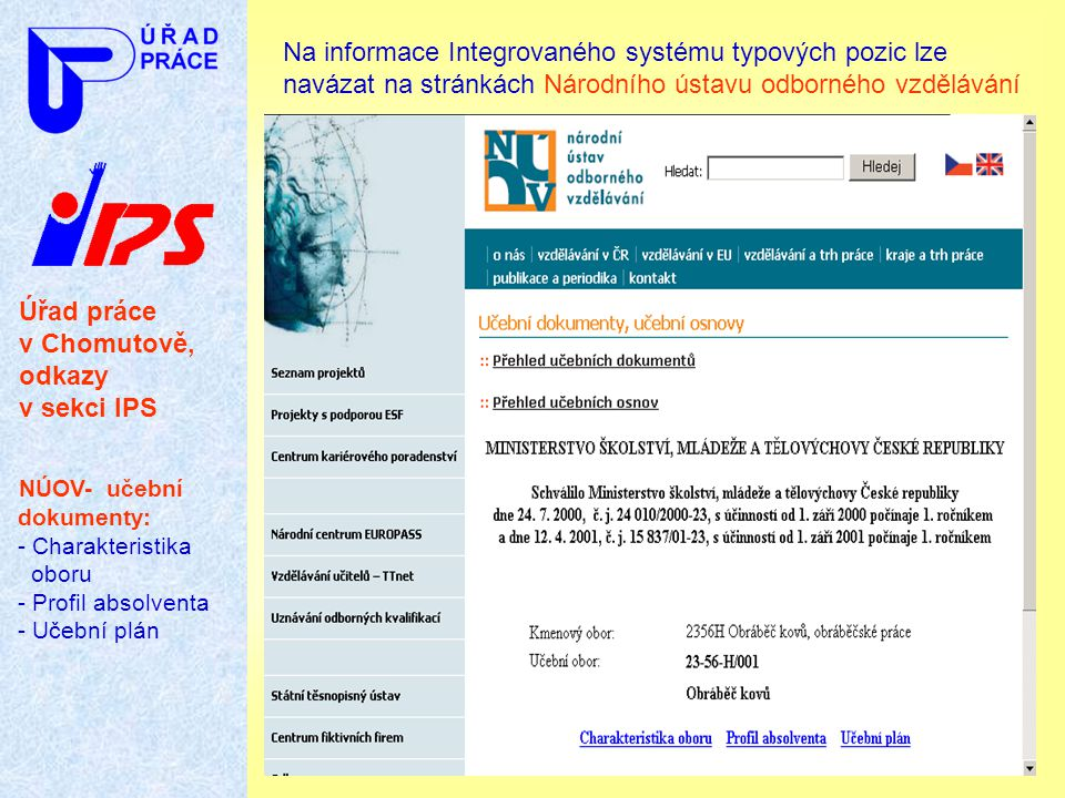 Na informace Integrovaného systému typových pozic lze navázat na stránkách Národního ústavu odborného vzdělávání