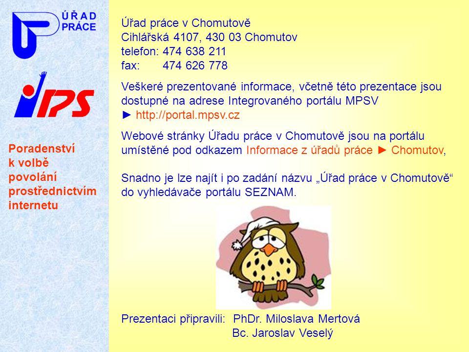 Úřad práce v Chomutově Cihlářská 4107, 430 03 Chomutov telefon: 474 638 211 fax: 474 626 778