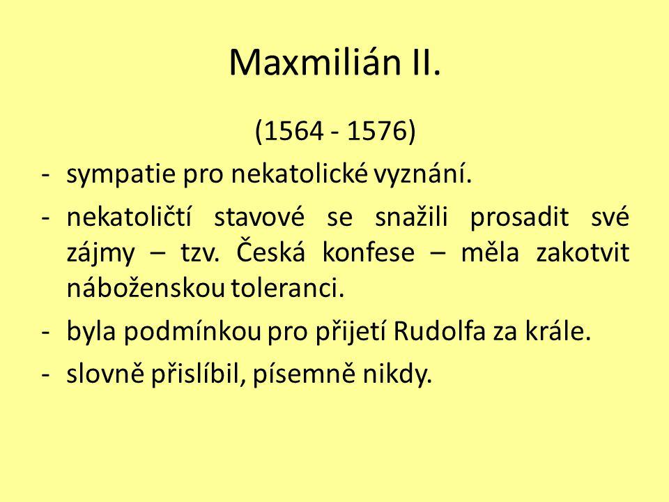 Maxmilián II. (1564 - 1576) sympatie pro nekatolické vyznání.