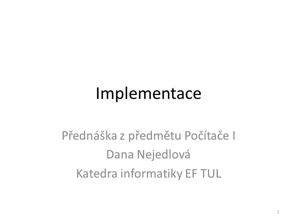 Implementace Přednáška z předmětu Počítače I Dana Nejedlová