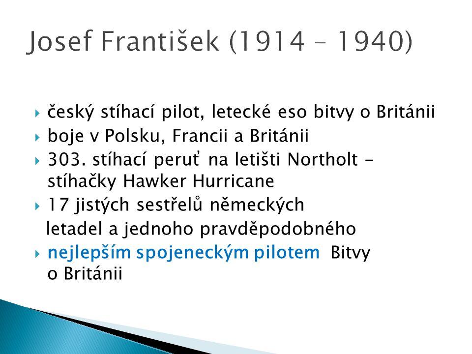 Josef František (1914 – 1940) český stíhací pilot, letecké eso bitvy o Británii. boje v Polsku, Francii a Británii.