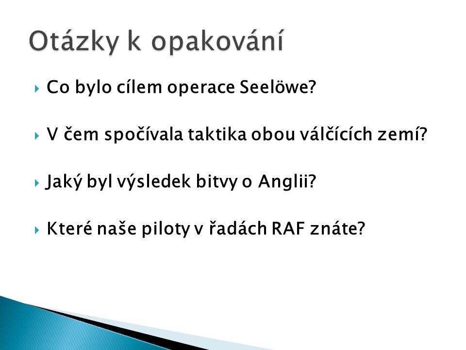 Otázky k opakování Co bylo cílem operace Seelöwe