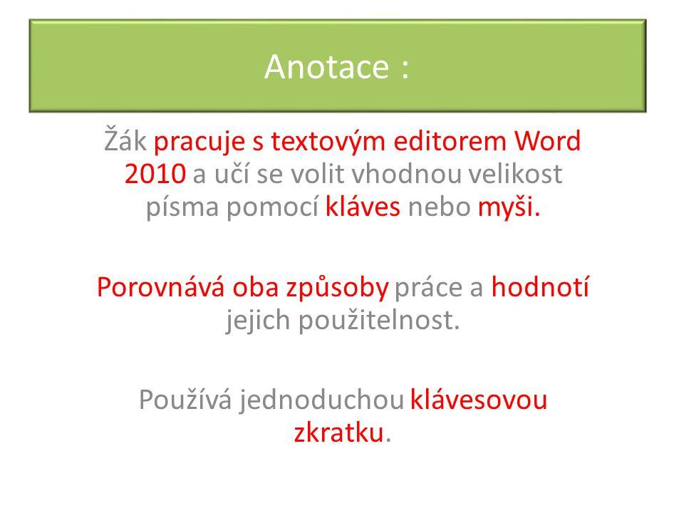 Anotace : Žák pracuje s textovým editorem Word 2010 a učí se volit vhodnou velikost písma pomocí kláves nebo myši.