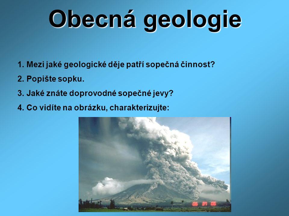 Obecná geologie 1. Mezi jaké geologické děje patří sopečná činnost