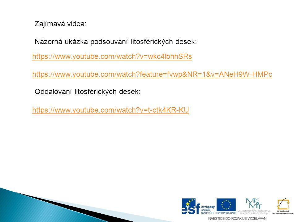 Zajímavá videa: Názorná ukázka podsouvání litosférických desek: https://www.youtube.com/watch v=wkc4lbhhSRs.