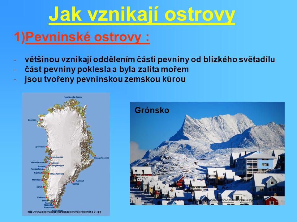 Jak vznikají ostrovy Pevninské ostrovy :