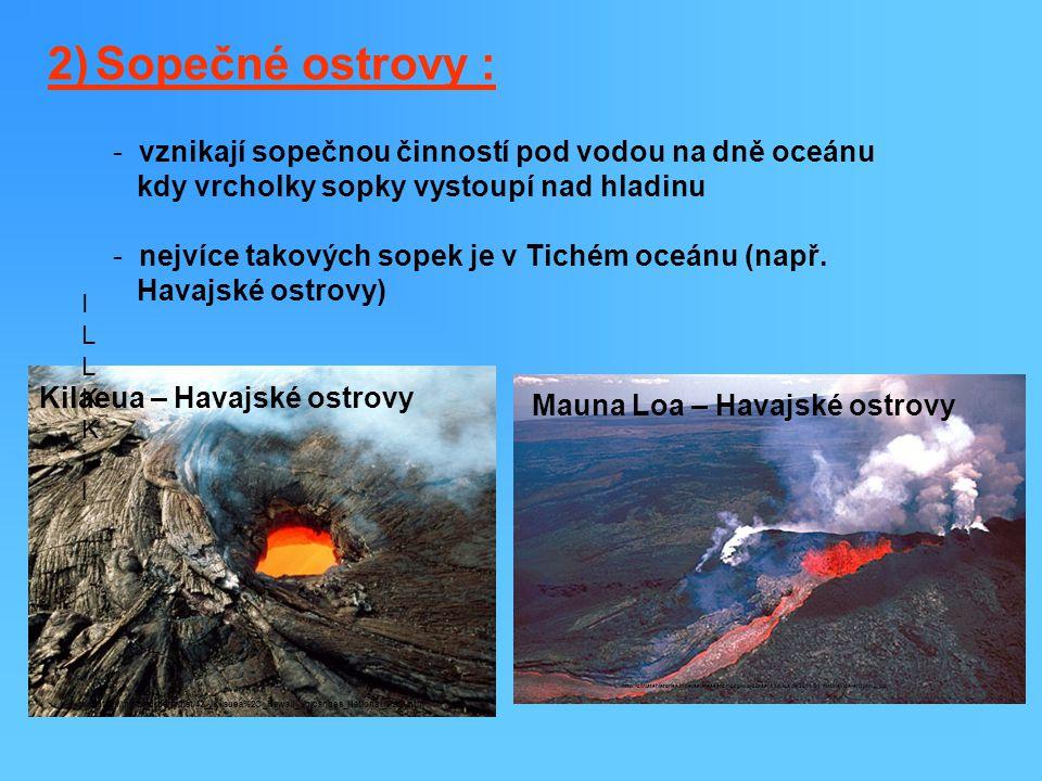 2) Sopečné ostrovy : vznikají sopečnou činností pod vodou na dně oceánu. kdy vrcholky sopky vystoupí nad hladinu.
