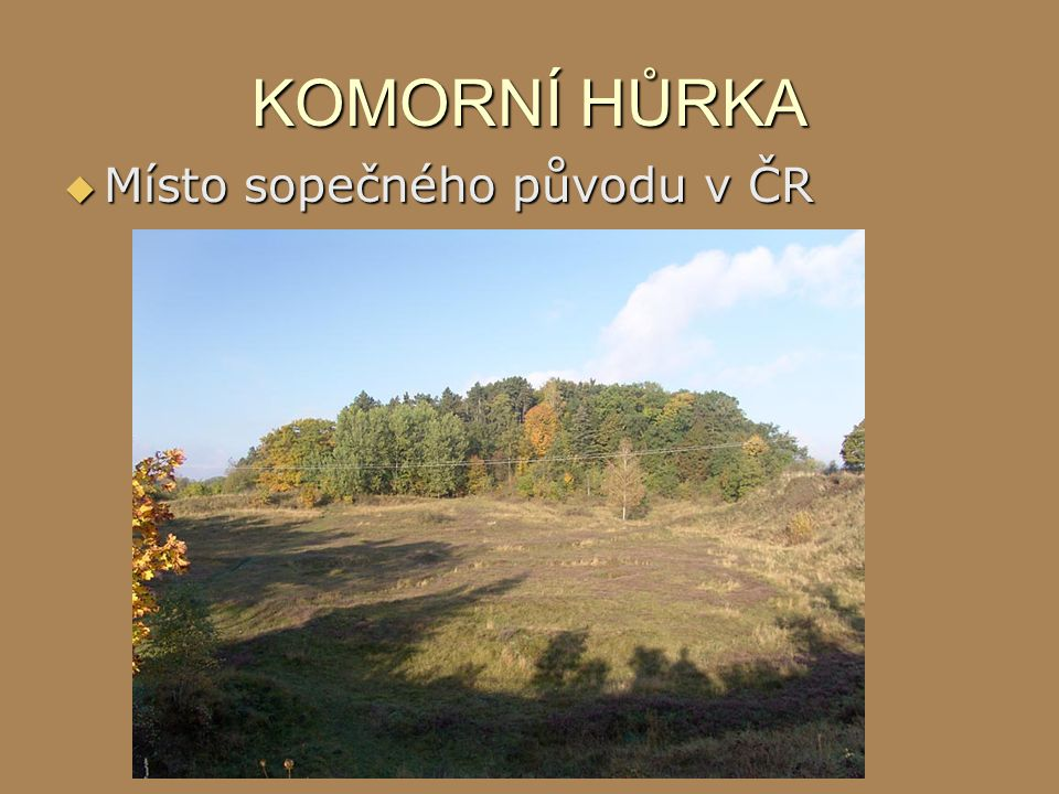 KOMORNÍ HŮRKA Místo sopečného původu v ČR
