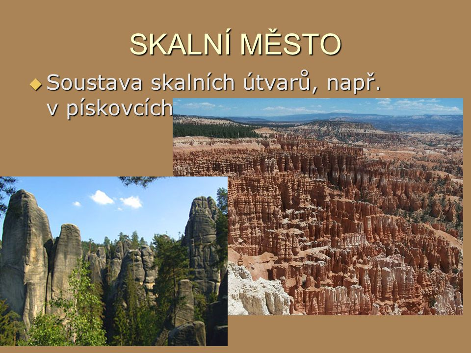SKALNÍ MĚSTO Soustava skalních útvarů, např. v pískovcích