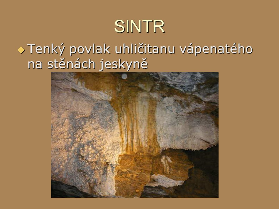 SINTR Tenký povlak uhličitanu vápenatého na stěnách jeskyně