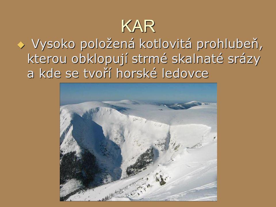 KAR Vysoko položená kotlovitá prohlubeň, kterou obklopují strmé skalnaté srázy a kde se tvoří horské ledovce.