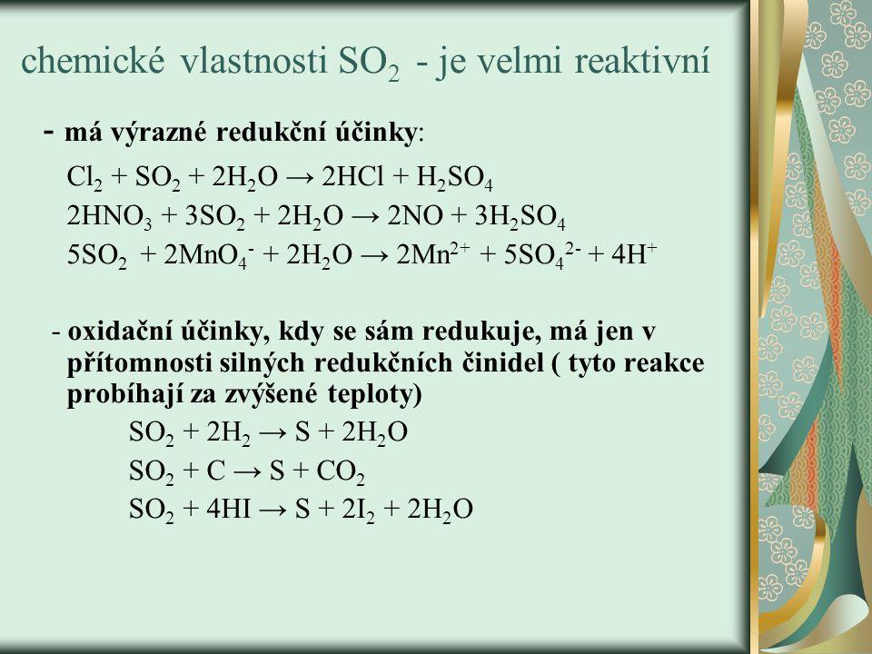 chemické vlastnosti SO2 - je velmi reaktivní