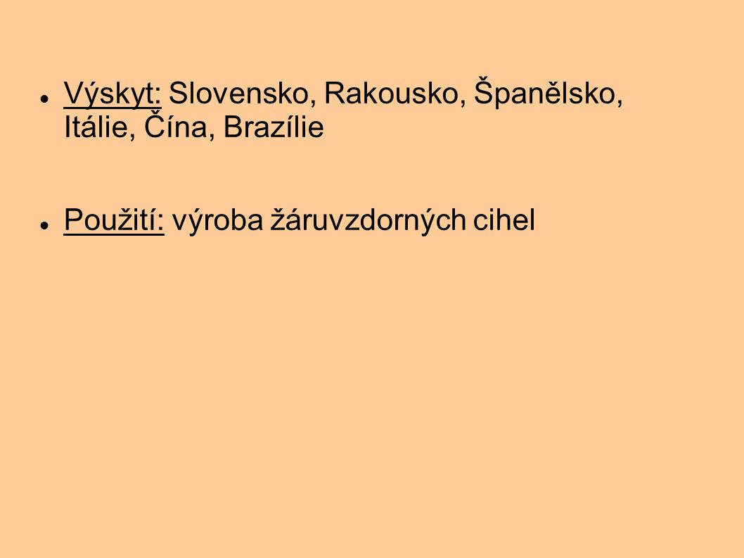 Výskyt: Slovensko, Rakousko, Španělsko, Itálie, Čína, Brazílie