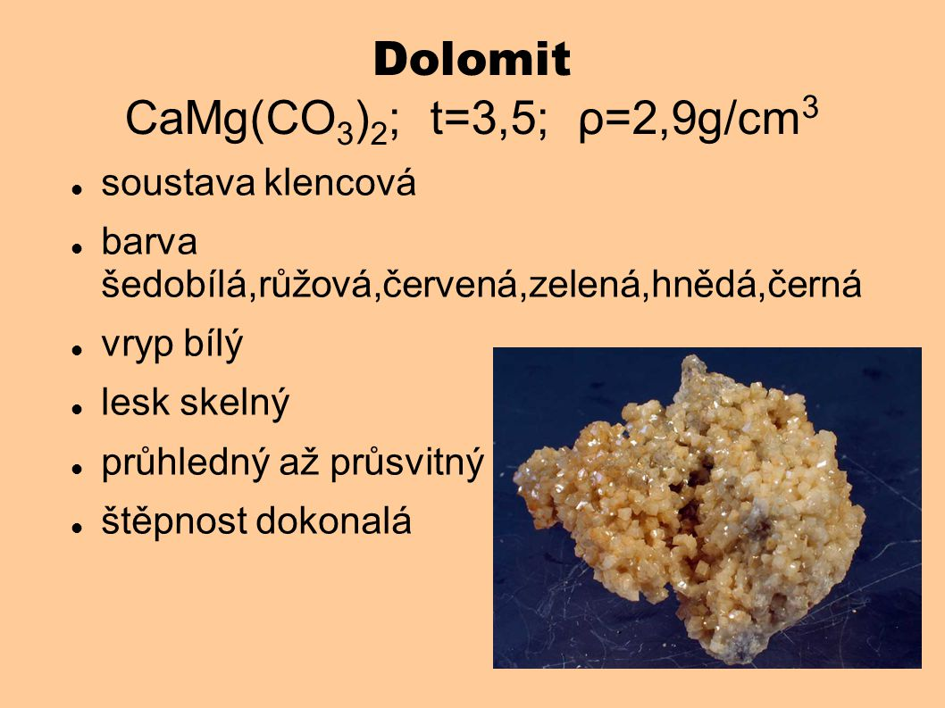 Dolomit CaMg(CO3)2; t=3,5; ρ=2,9g/cm3