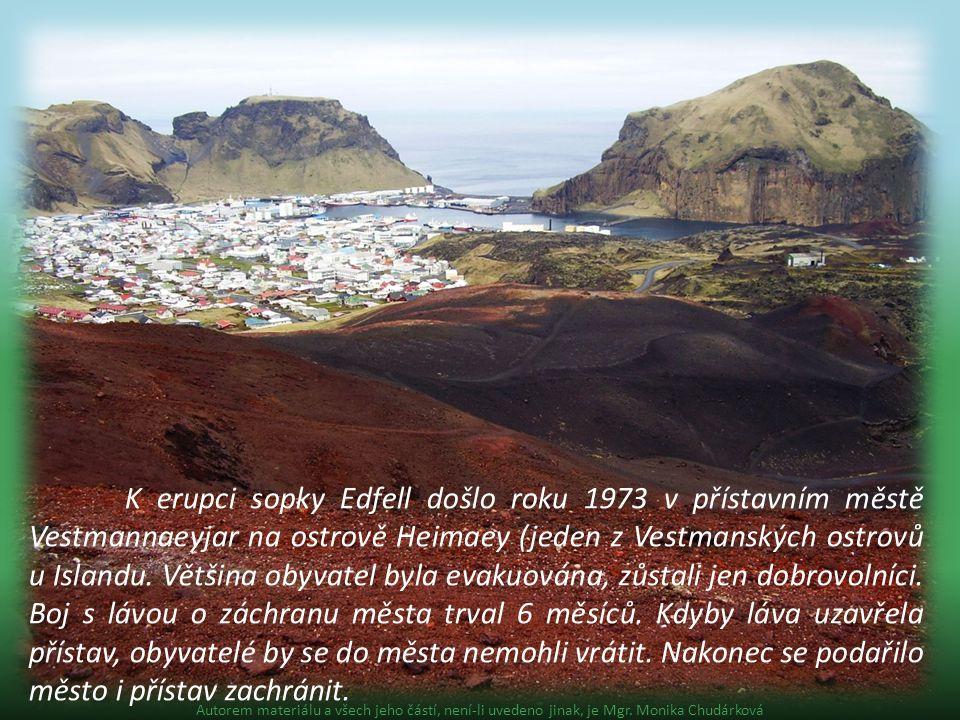 K erupci sopky Edfell došlo roku 1973 v přístavním městě Vestmannaeyjar na ostrově Heimaey (jeden z Vestmanských ostrovů u Islandu. Většina obyvatel byla evakuována, zůstali jen dobrovolníci. Boj s lávou o záchranu města trval 6 měsíců. Kdyby láva uzavřela přístav, obyvatelé by se do města nemohli vrátit. Nakonec se podařilo město i přístav zachránit.