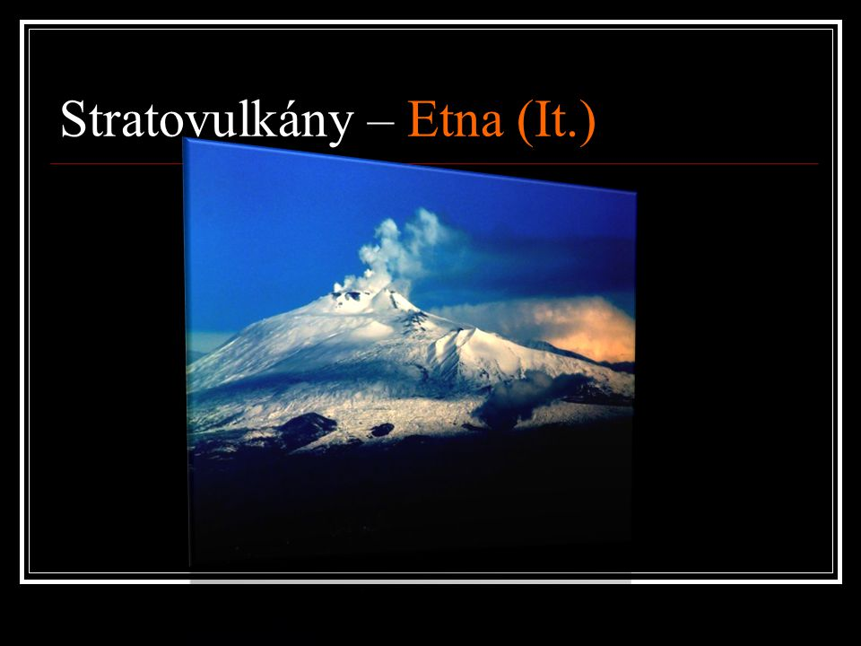 Stratovulkány – Etna (It.)