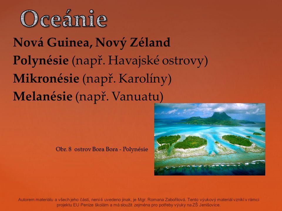 Oceánie Nová Guinea, Nový Zéland Polynésie (např. Havajské ostrovy)