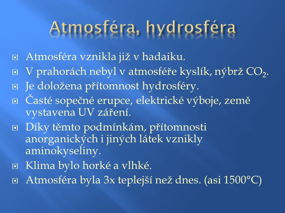 Atmosféra, hydrosféra Atmosféra vznikla již v hadaiku.