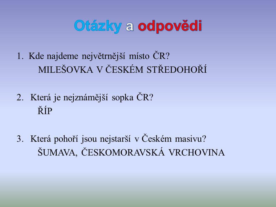 Otázky a odpovědi 1. Kde najdeme největrnější místo ČR