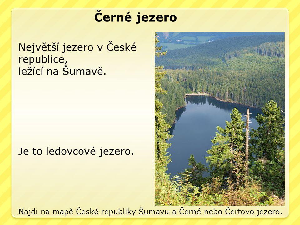 Černé jezero Největší jezero v České republice, ležící na Šumavě.