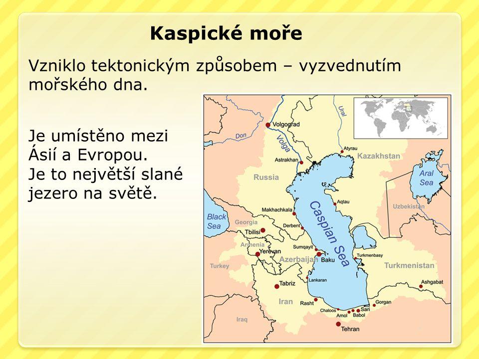 Kaspické moře Vzniklo tektonickým způsobem – vyzvednutím mořského dna.