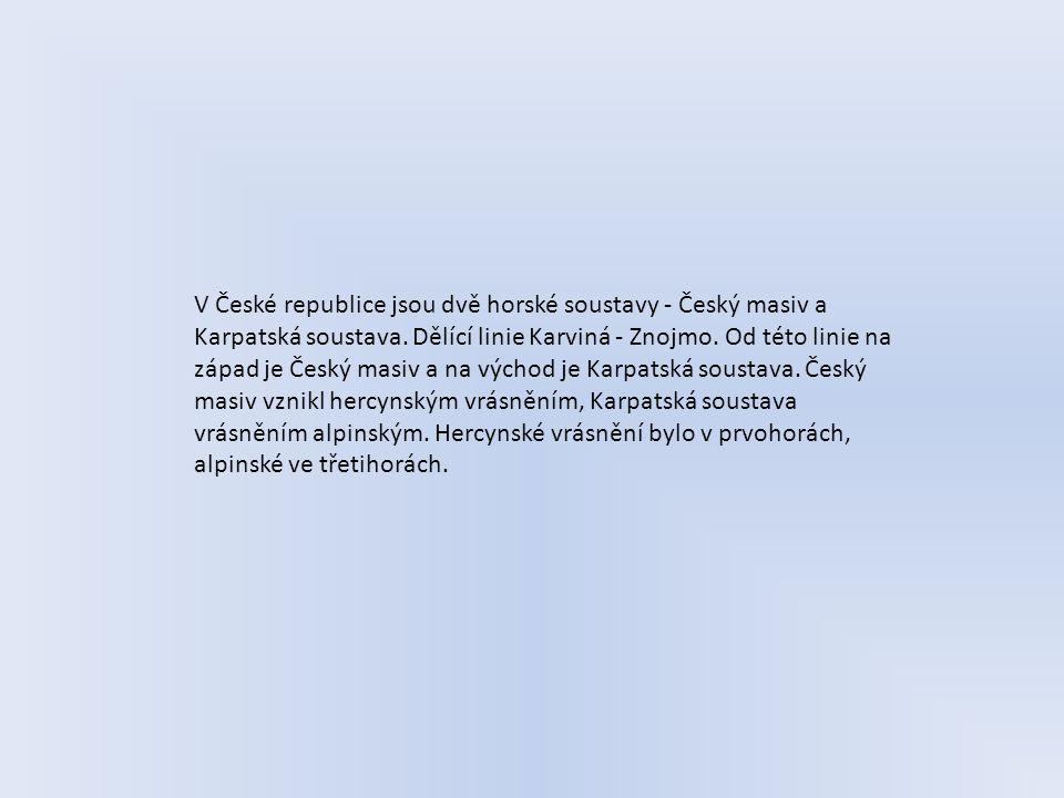 V České republice jsou dvě horské soustavy - Český masiv a Karpatská soustava.
