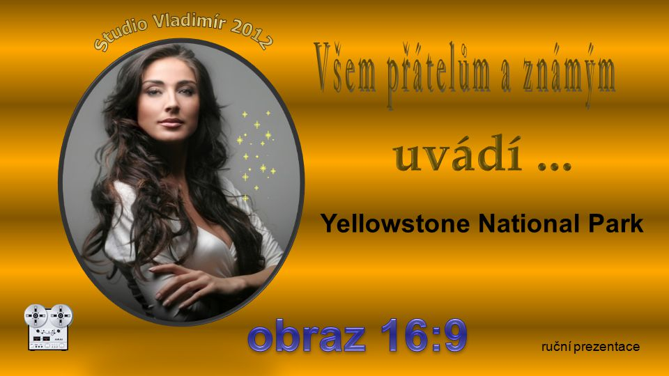 uvádí ... obraz 16:9 Všem přátelům a známým Yellowstone National Park