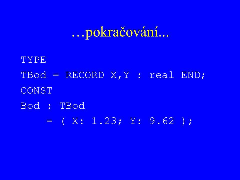 …pokračování... TYPE TBod = RECORD X,Y : real END; CONST Bod : TBod