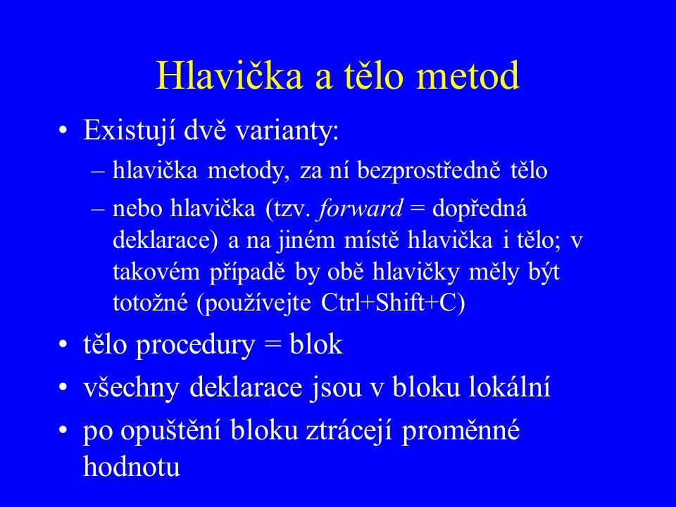 Hlavička a tělo metod Existují dvě varianty: tělo procedury = blok