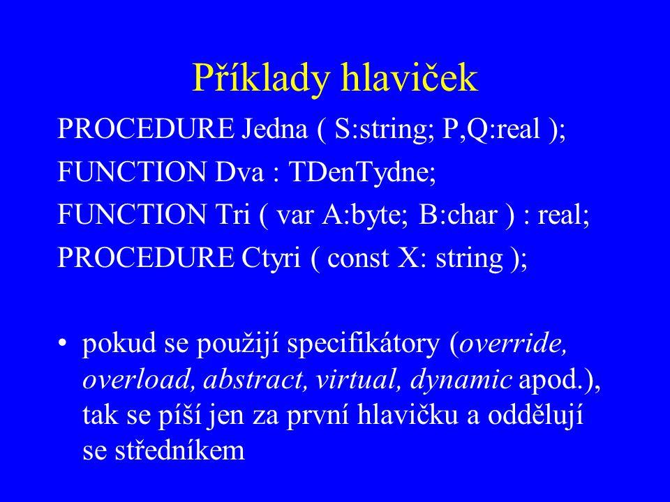 Příklady hlaviček PROCEDURE Jedna ( S:string; P,Q:real );
