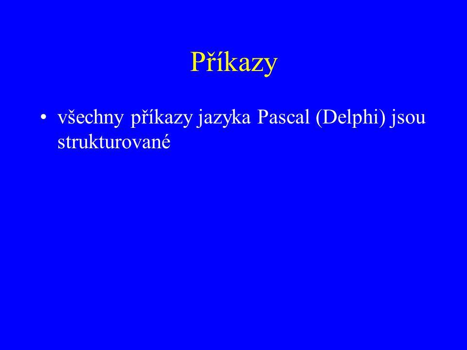 Příkazy všechny příkazy jazyka Pascal (Delphi) jsou strukturované