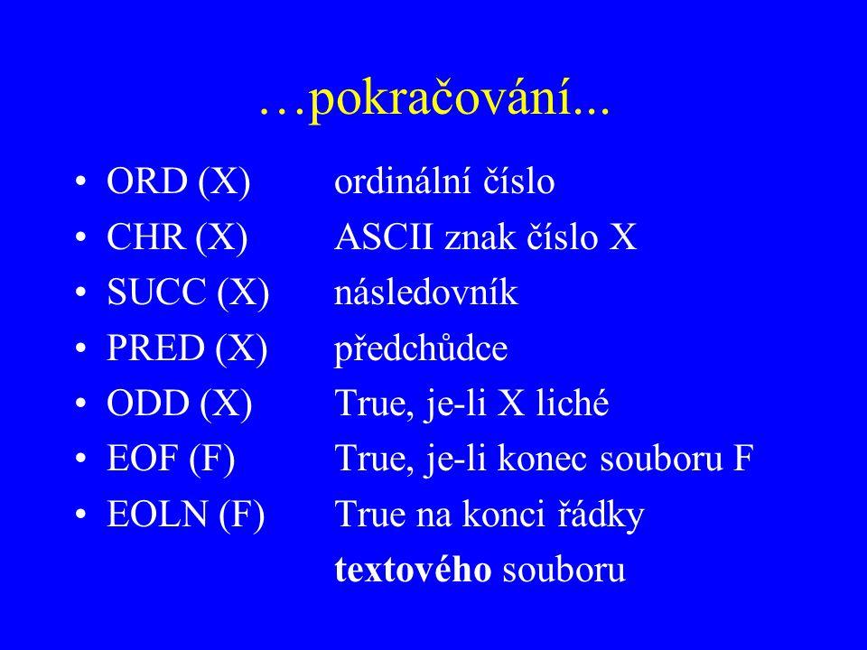 …pokračování... ORD (X) ordinální číslo CHR (X) ASCII znak číslo X