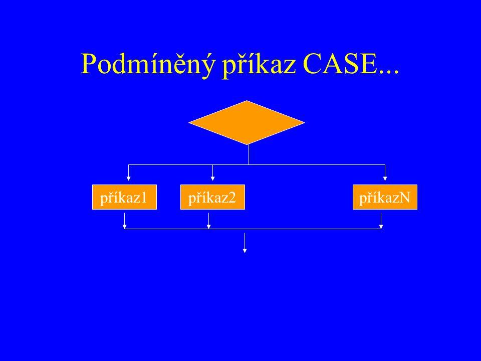 Podmíněný příkaz CASE... příkaz1 příkaz2 příkazN