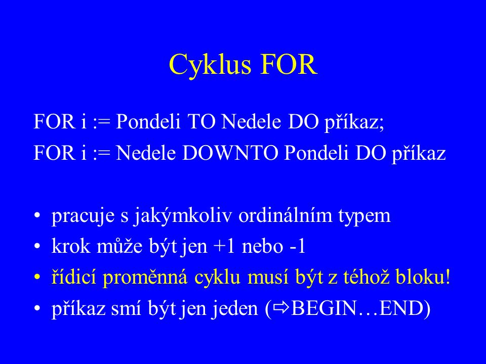 Cyklus FOR FOR i := Pondeli TO Nedele DO příkaz;