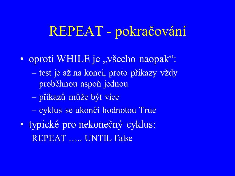 """REPEAT - pokračování oproti WHILE je """"všecho naopak :"""